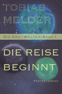 Cover Die Reise Beginnt (Die Drei-Welten-Saga: 1)