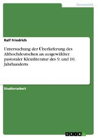 Cover Untersuchung der Überlieferung des Althochdeutschen an ausgewählter pastoraler Kleinliteratur des 9. und 10. Jahrhunderts