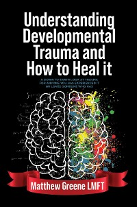 Cover Understanding Developmental Trauma and How to Heal it