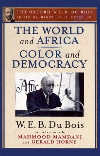 Cover World and Africa and Color and Democracy (The Oxford W. E. B. Du Bois)