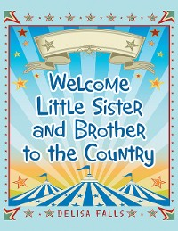 Cover Welcome Little Sister and Brother to the Country