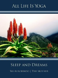 Cover All Life Is Yoga: Sleep and Dreams