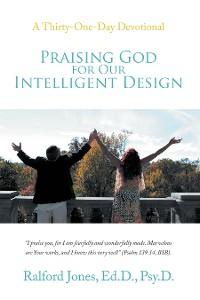 Cover Praising God for Our Intelligent Design