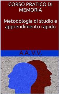 Cover Corso pratico di memoria - metodologie di studio e apprendimento rapido