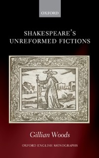 Cover Shakespeare's Unreformed Fictions