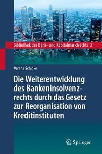 Cover Die Weiterentwicklung des Bankeninsolvenzrechts durch das Gesetz zur Reorganisation von Kreditinstituten
