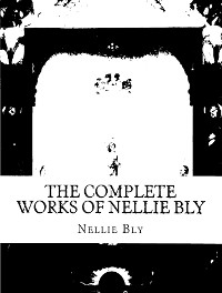 Cover The Complete Works of Nellie Bly