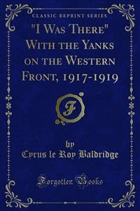 "Cover ""I Was There"" With the Yanks on the Western Front, 1917-1919"