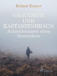 Cover Graugrün und Kastanienbraun. Aufzeichnungen eines Neurotikers