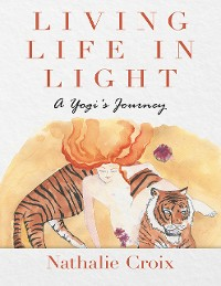 Cover Living Life In Light: A Yogi's Journey