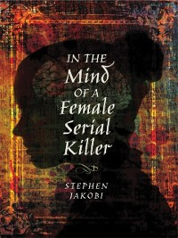 Cover In the Mind of a Female Serial Killer