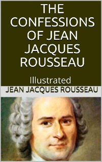 Cover The Confessions of Jean Jacques Rousseau — Illustrated