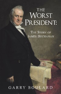 Cover The Worst President--The Story of James Buchanan