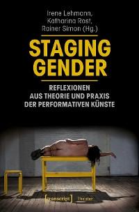 Cover Staging Gender - Reflexionen aus Theorie und Praxis der performativen Künste