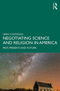 Cover Negotiating Science and Religion In America