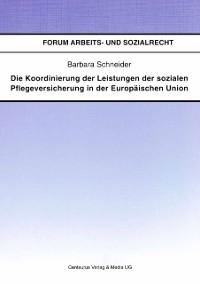 Cover Die Koordinierung der Leistungen der sozialen Pflegeversicherung in der Europaischen Union