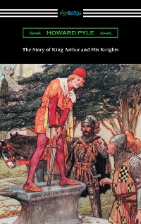 Cover The Story of King Arthur and His Knights (Illustrated)