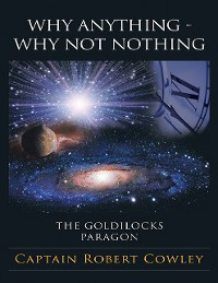 Cover Why Anything - Why Not Nothing: The Goldilocks Paragon