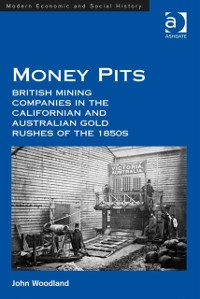 Cover Money Pits: British Mining Companies in the Californian and Australian Gold Rushes of the 1850s