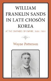 Cover William Franklin Sands in Late Choson Korea