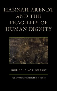 Cover Hannah Arendt and the Fragility of Human Dignity