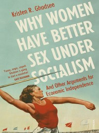 Cover Why Women Have Better Sex Under Socialism