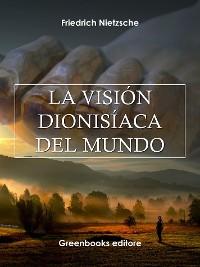 Cover La visión Dionisíaca del mundo