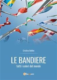 Cover Le bandiere - tutti i colori del mondo
