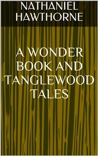 Cover A Wonder Book and Tanglewood Tales