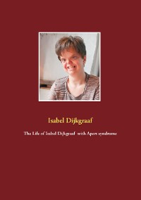 Cover The Life of Isabel Dijkgraaf  with Apert syndrome
