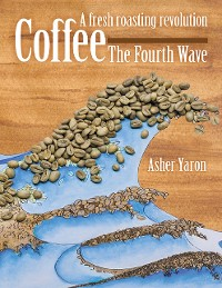 Cover Coffee – The Fourth Wave:  A Fresh Roasting Revolution
