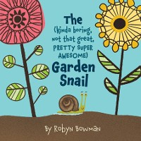 Cover The (Kinda Boring, Not That Great, Pretty Super Awesome) Garden Snail