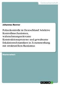 Cover Polizeikontrolle in Deutschland. Selektive Kontrollmechanismen, wahrnehmungsrelevante Konstruktionsprozesse und gewaltsame Eskalationsdynamiken in Zusammenhang mit strukturellem Rassismus