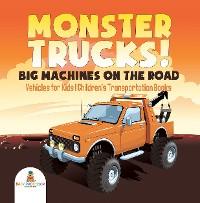 Cover Monster Trucks! Big Machines on the Road - Vehicles for Kids   Children's Transportation Books