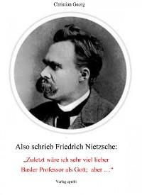 """Cover Also schrieb Friedrich Nietzsche: """"Zuletzt wäre ich sehr viel lieber Basler Professor als Gott; aber ..."""""""