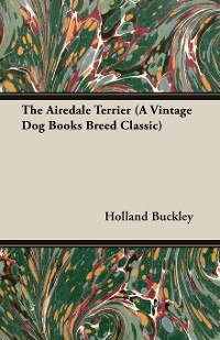 Cover The Airedale Terrier (A Vintage Dog Books Breed Classic)