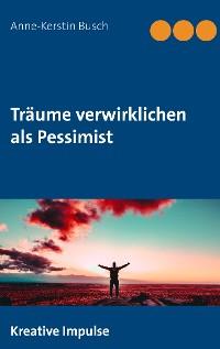 Cover Träume verwirklichen als Pessimist