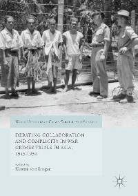 Cover Debating Collaboration and Complicity in War Crimes Trials in Asia, 1945-1956