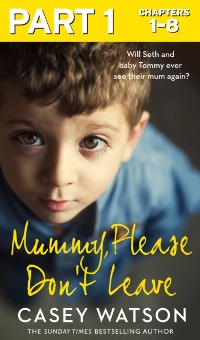 Cover Mummy, Please Don't Leave: Part 1 of 3