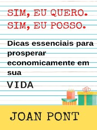 Cover SIM, EU QUERO. SIM, EU POSSO. Dicas essenciais para prosperar economicamente em sua vida.