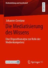 Cover Die Mediatisierung des Wissens