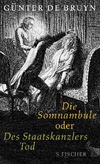 Cover Die Somnambule oder Des Staatskanzlers Tod