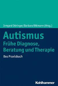 Cover Autismus: Frühe Diagnose, Beratung und Therapie