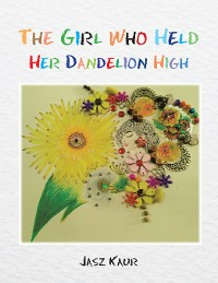 Cover The Girl Who Held Her Dandelion High