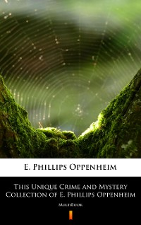 Cover This Unique Crime and Mystery Collection of E. Phillips Oppenheim
