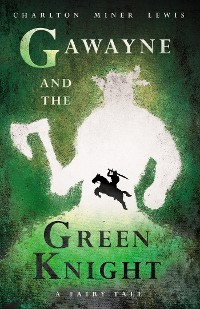 Cover Gawayne and the Green Knight - A Fairy Tale