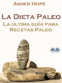 Cover La Dieta Paleo: La Última Guía Para Recetas Paleo