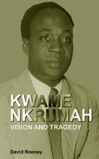 Cover Kwame Nkrumah. Vision and Tragedy