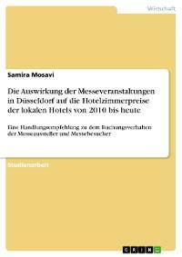 Cover Die Auswirkung der Messeveranstaltungen in Düsseldorf auf die Hotelzimmerpreise der lokalen Hotels von 2010 bis heute