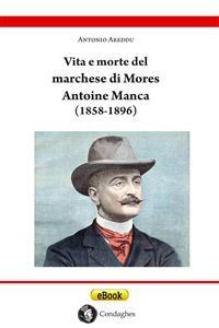 Cover Vita e morte del marchese di Mores Antoine Manca (1858-1896)